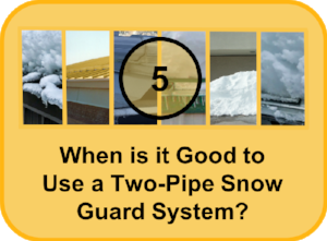 When is it Good to Use a Two-Pipe Snow Guard System-047069-edited