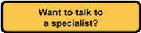 Want to talk to a specialist?